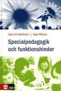 Specialpedagogik och funktionshinder. I-L. Jakobsson & I.Nilsson.  varje skolklass finns elever med olika förutsättningar och behov därför är det angeläget att alla lärare har kunskap om specialpedagogik och funktionshinder. Denna gedigna grundbok belyser de vanligaste funktionsnedsättningarna ur ett pedagogiskt perspektiv med utgångspunkt i lärares yrkesroll.