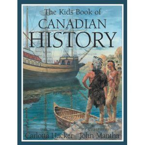 The Kids Book of Canadian History, written by Carlotta Hacker and illustrated by John Mantha