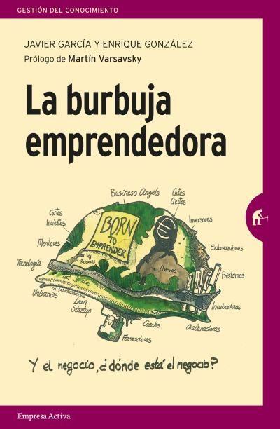 La burbuja emprendedora // Javier García & Enrique González // Empresa Activa