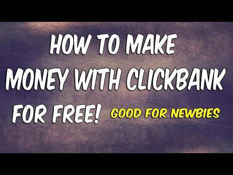 How To Make Money On Clickbank For Free