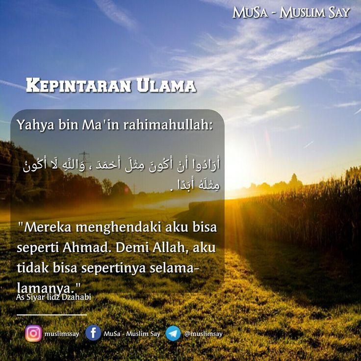 """Yahya bin Ma'in rahimahullah:  أَرَادُوا أَنْ أَكُونَ مِثْلَ أَحْمَدَ ، وَاللَّهِ لَا أَكُونُ مِثْلَهُ أَبَدًا .   """"Mereka menghendaki aku bisa seperti Ahmad. Demi Allah, aku tidak bisa sepertinya selama-lamanya."""" __________ As Siyar lidz Dzahabi   """"MuslimSay""""  Facebook: Muslim Say - Musa Instagram: @muslimssay Telegram: http://telegram.me/muslimsay    Silahkan Disebarluaskan"""
