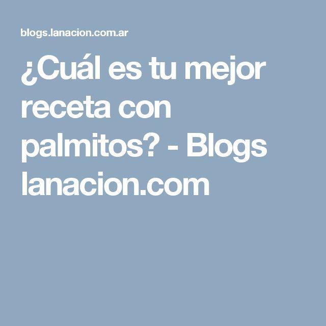 ¿Cuál es tu mejor receta con palmitos? - Blogs lanacion.com