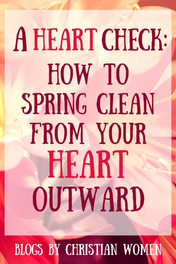 A Heart Check: How to Spring Clean from Your Heart Outward spring cleaning from heart outward