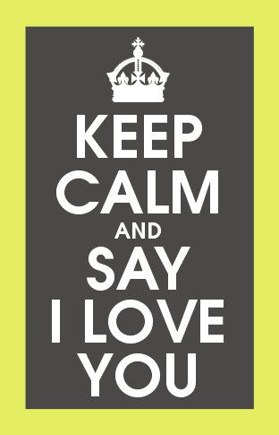 Keep Calm & Say I Love You.  wwww.LuckyLittleLove.com