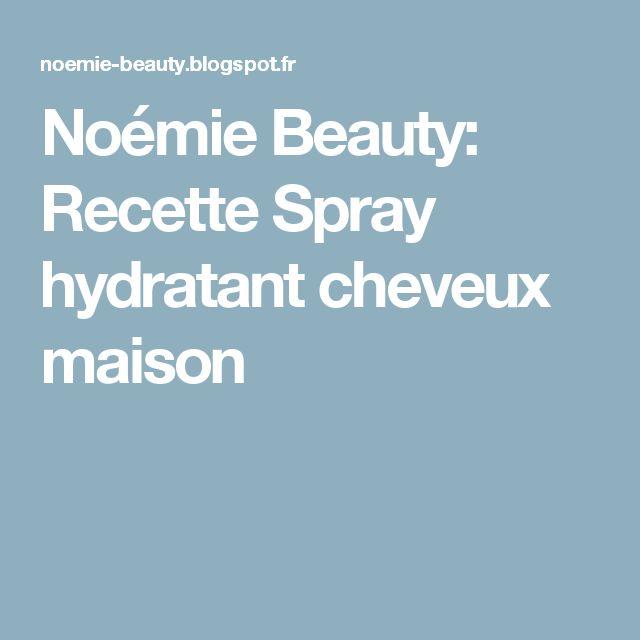 Noémie Beauty: Recette Spray hydratant cheveux maison
