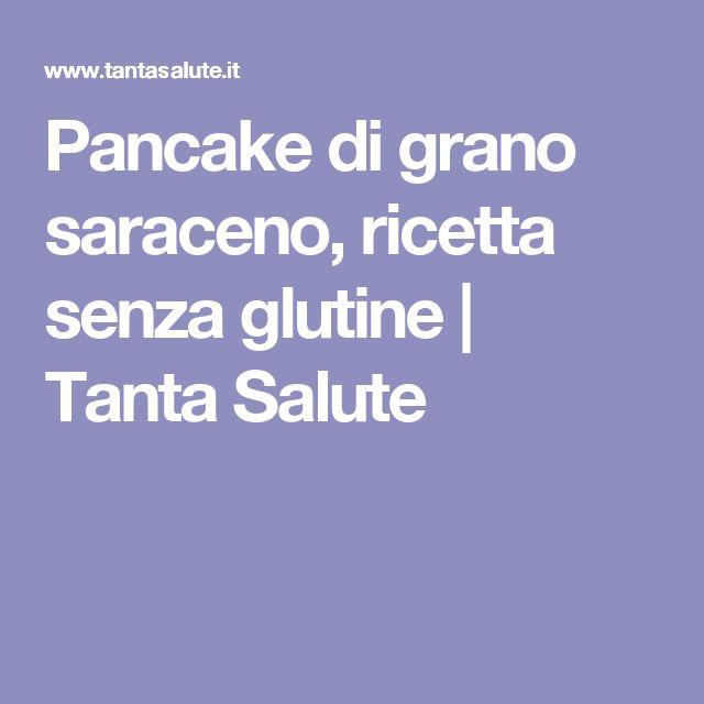 Pancake di grano saraceno, ricetta senza glutine | Tanta Salute