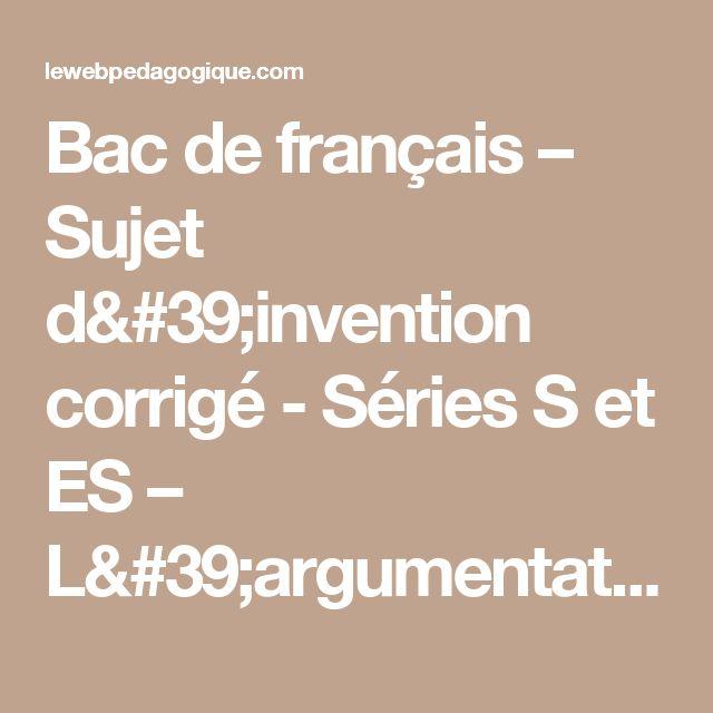 Bac de français – Sujet d'invention corrigé - Séries S et ES – L'argumentation - Bac Français 2016, les corrigés !