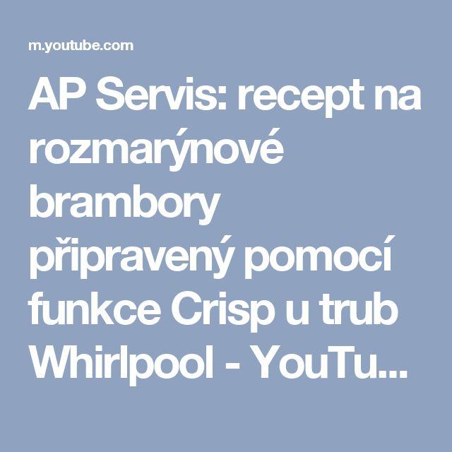 AP Servis: recept na rozmarýnové brambory připravený pomocí funkce Crisp u trub Whirlpool - YouTube