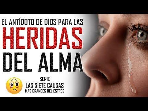 reflexiones cristianas - El antídoto para las Heridas del Alma - Serie las siete causas del estrés - YouTube