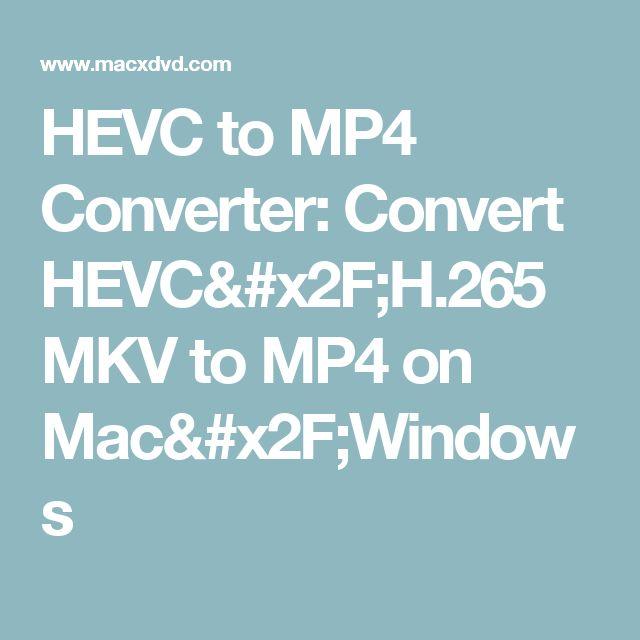 HEVC to MP4 Converter: Convert HEVC/H.265 MKV to MP4 on Mac/Windows