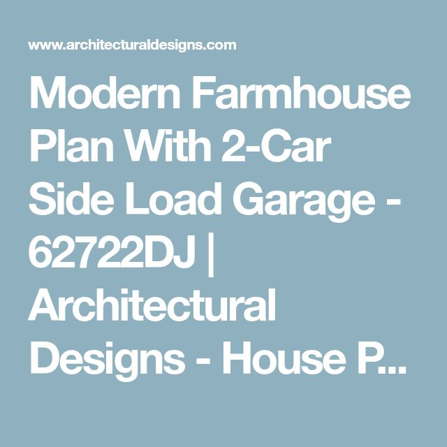 Modern Farmhouse Plan With 2-Car Side Load Garage - 62722DJ | Architectural Designs - House Plans