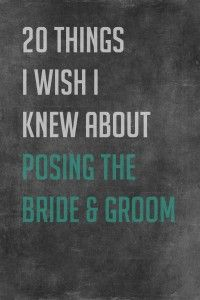 20 THINGS I WISH I KNEW ABOUT POSING THE BRIDE AND GROOM