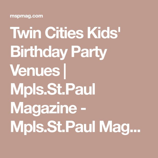 Twin Cities Kids' Birthday Party Venues | Mpls.St.Paul Magazine - Mpls.St.Paul Magazine
