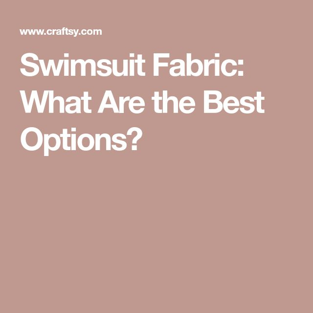 Swimsuit Fabric: What Are the Best Options?