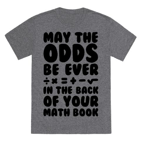 May The Odds Be Ever In The Back Of Your Math Book - May the odds ever be in the back of your math book! Get a laugh from your professors and peers alike with this funny math shirt parody referencing the answers to all your pain and suffering found in the back of your math book, odd and even numbers, and dystopian future murder games which are a lot like school to be honest.