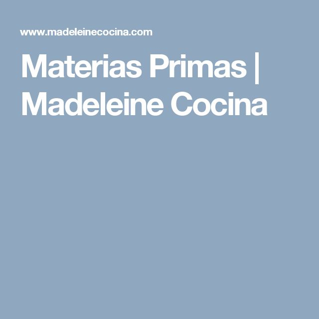 Materias Primas | Madeleine Cocina