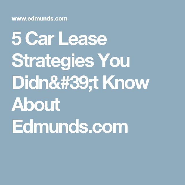 5 Car Lease Strategies You Didn T Know About Cars Car Vehicles