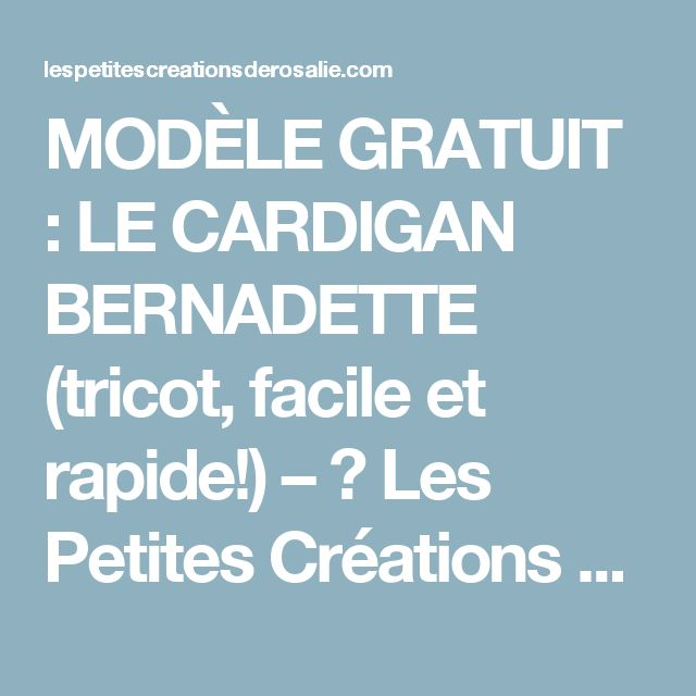 MODÈLE GRATUIT : LE CARDIGAN BERNADETTE (tricot, facile et rapide!) – ♥ Les Petites Créations de Rosalie ♥
