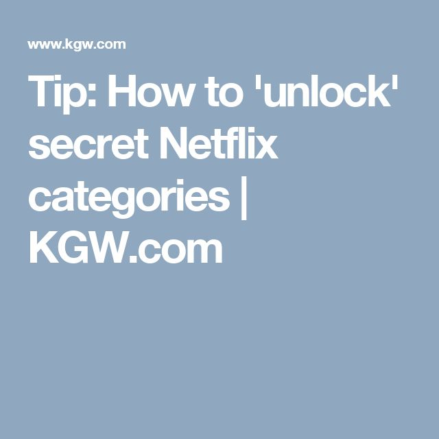 Tip: How to 'unlock' secret Netflix categories | KGW.com