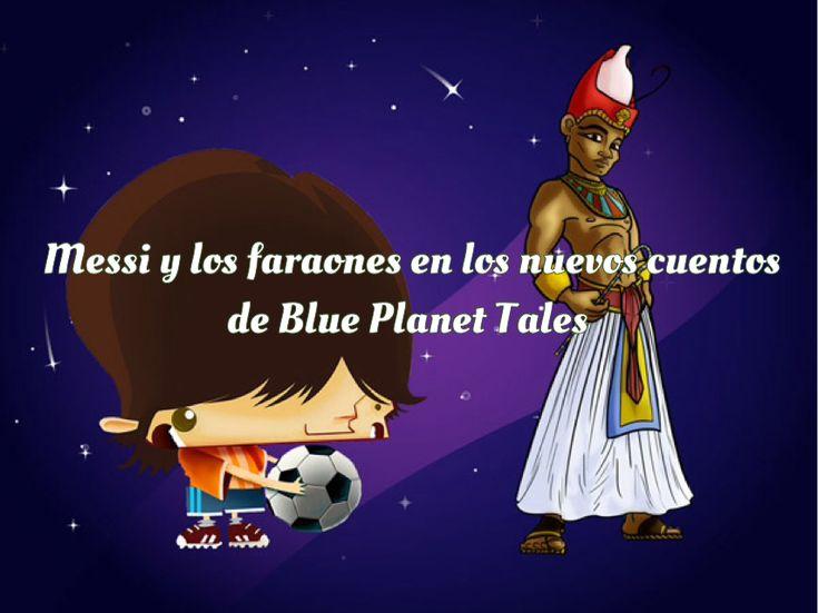 Messi y los faraones inspiran los nuevos cuentos de Blue Planet Tales