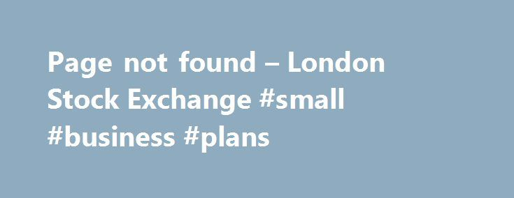 Page not found – London Stock Exchange #small #business #plans http://busines.remmont.com/page-not-found-london-stock-exchange-small-business-plans/  #stock market prices # Page not found The page you requested could not be found. This may be because the page has been removed, renamed or be temporarily unavailable. If you arrived here by typing the page address in the Address bar please ensure that the capitalisation, punctuation and spelling are correct If you reached […]