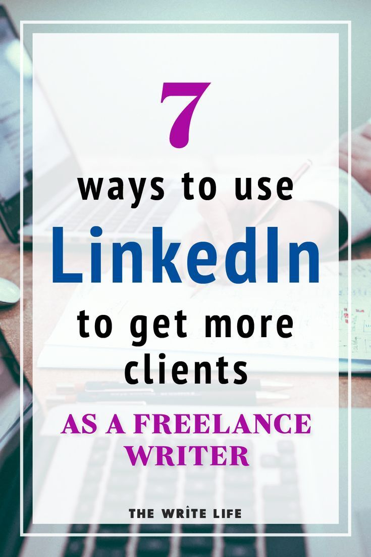 7 Ways Freelance Writers Can Use Linkedin To Attract New Clients In 2020 Writing Jobs Freelance Writing Jobs Freelance Writing