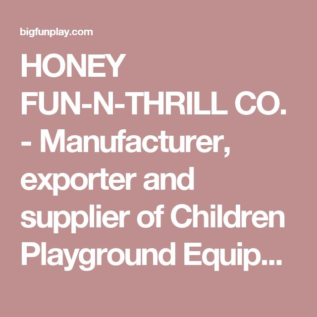 HONEY FUN-N-THRILL CO. - Manufacturer, exporter and supplier of Children Playground Equipment such as Slides, Swings, MRG See - Saw, Climbers, Fun and Thrillers, MPPS Roofs