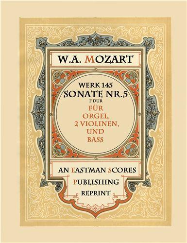 Mozart, Wolfgang Amadeus : Sonate Nr. 5, fur Orgel, 2 Violinen und Bass, F dur, K. 145.