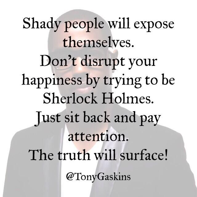 """@Tony Gaskins, Jr.: Shady people will expose themselves. Pay attention!"""