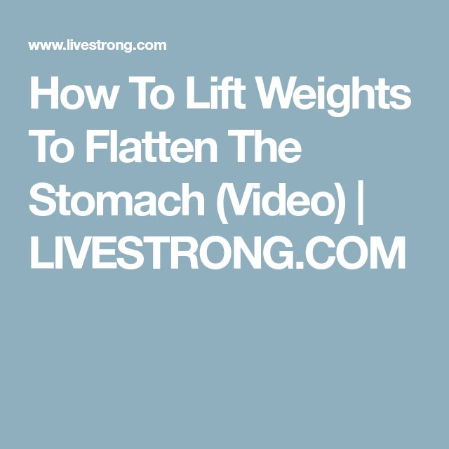 How To Lift Weights To Flatten The Stomach (Video) | LIVESTRONG.COM