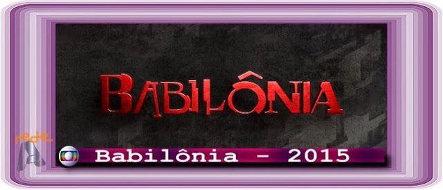 REDE ALPHA TV | O Mundo das Novelas : BABILÔNIA | Capítulo 009 - 25/03/2015 (Globo - Bra...