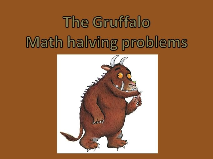 The Gruffalo halving problems - This Gruffalo themed maths activity makes an ideal starter or wrap up.
