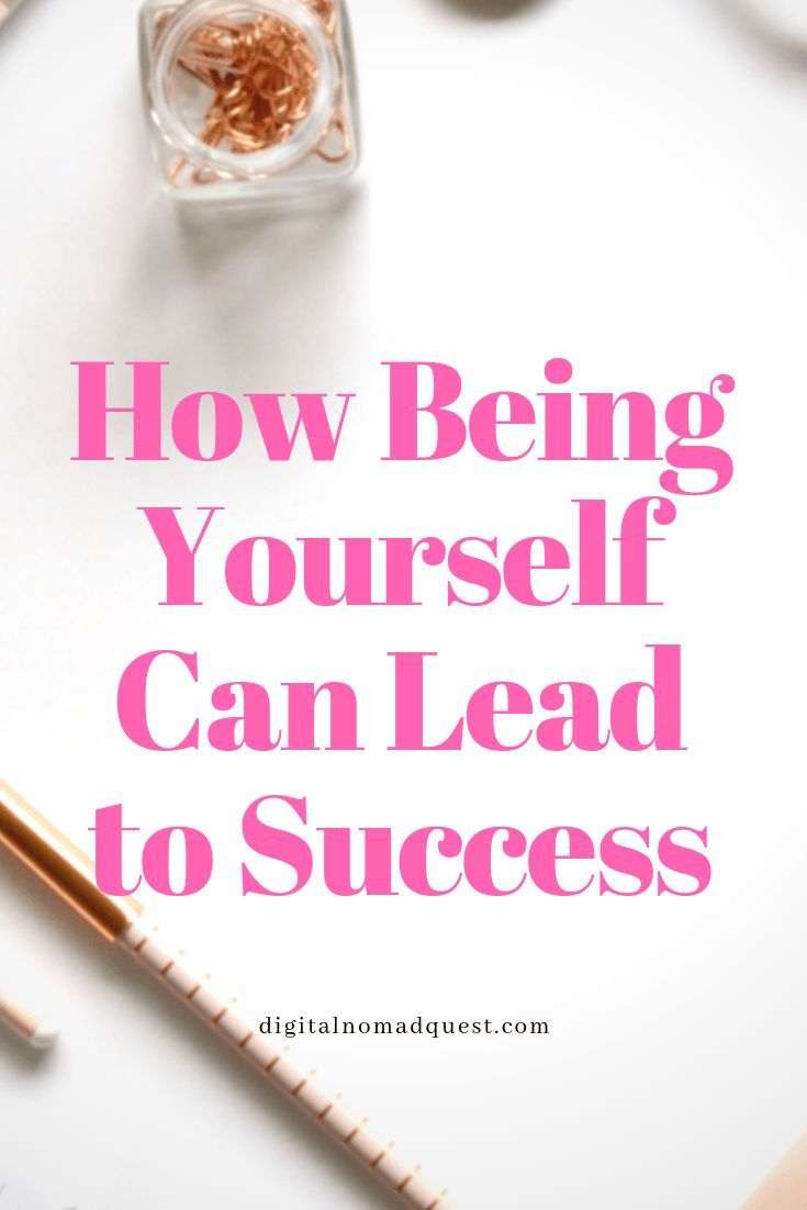 How Being Yourself Can Lead To Success Self Improvement Tips