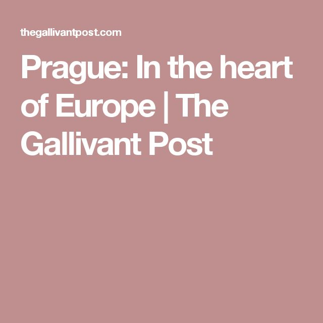 Prague: In the heart of Europe | The Gallivant Post