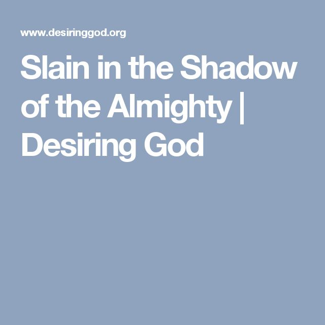 Slain in the Shadow of the Almighty | Desiring God