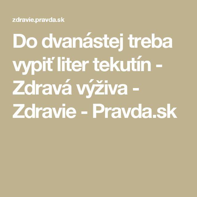 Do dvanástej treba vypiť liter tekutín - Zdravá výživa - Zdravie - Pravda.sk