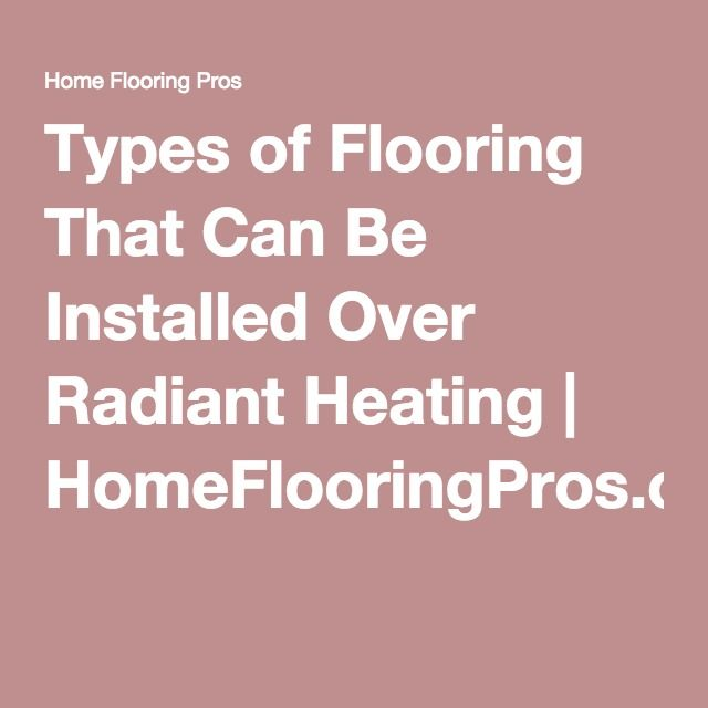 25 best ideas about types of flooring on pinterest for Best heating options