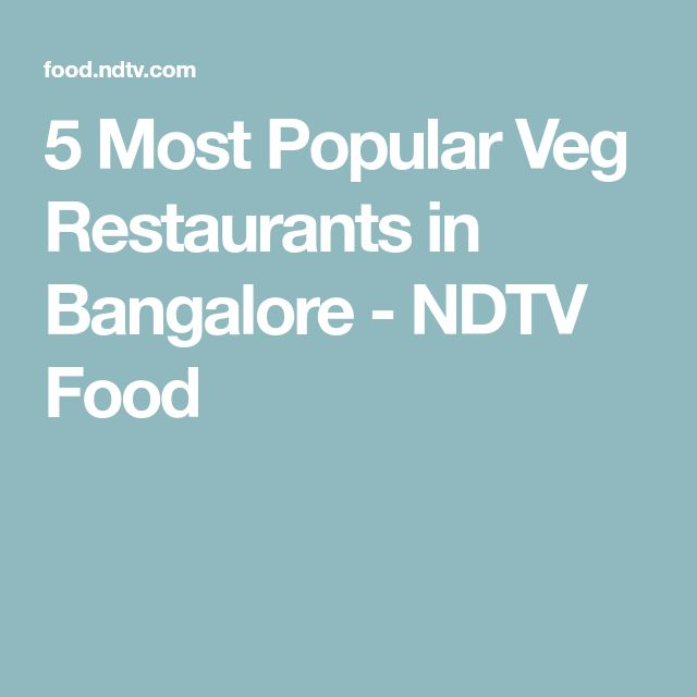 5 Most Popular Veg Restaurants in Bangalore - NDTV Food