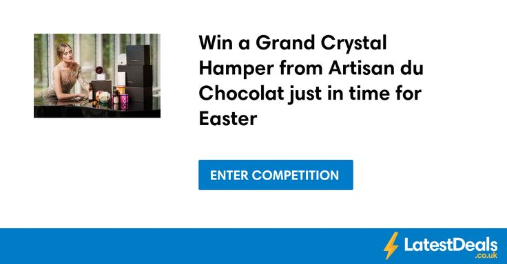 Win a Grand Crystal Hamper from Artisan du Chocolat just in time for Easter
