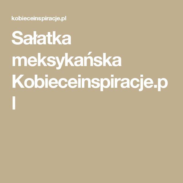 Sałatka meksykańska Kobieceinspiracje.pl