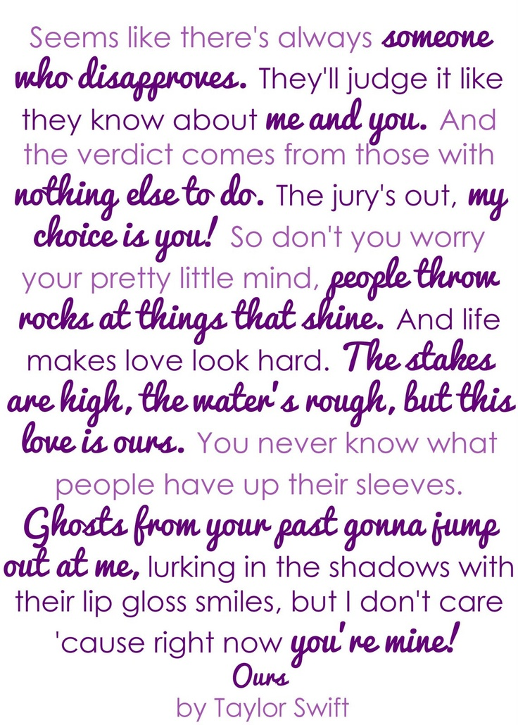 one of those songs that just puts exactly how i feel into words <3 taylor swift, ours