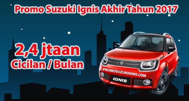 Promo Suzuki Ignis Akhir Tahun 2017 Banjir Hadiah Dan Diskon