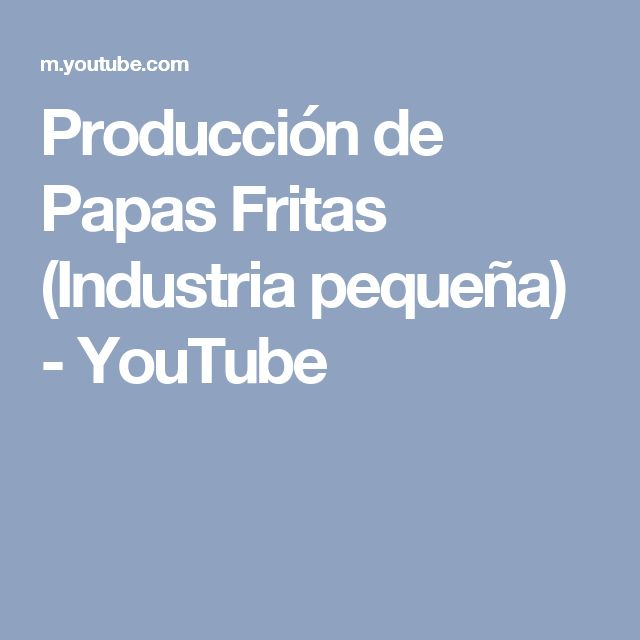 Producción de Papas Fritas (Industria pequeña) - YouTube
