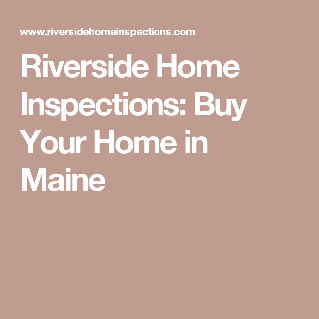Riverside Home Inspections: Buy Your Home in Maine