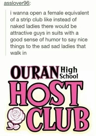 I had a friend who legit tried to start a host club in our school. It got rejected. Thanks public school system