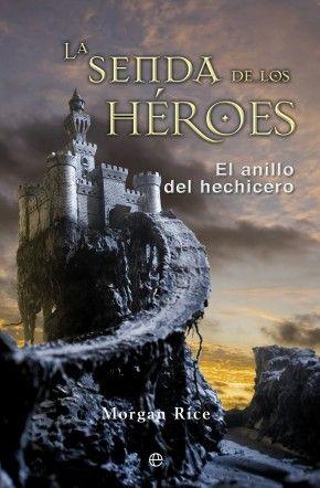 La senda de los héroes. El anillo del hechicero 1 Morgan Rice  La senda de los héroes, primera entrega de El anillo del hechicero, es la his...