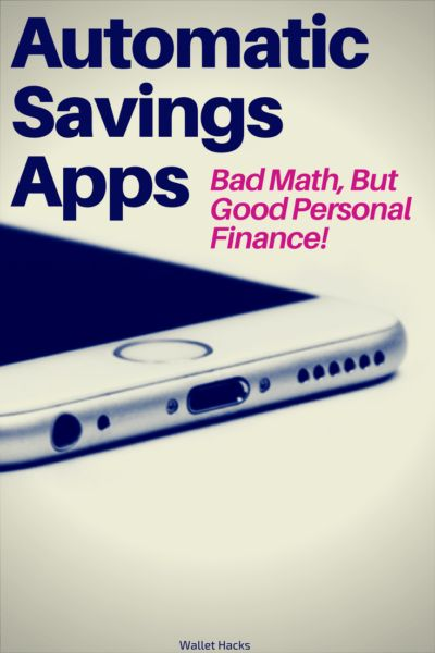 Automatic Savings Apps Are Bad Math But Good Personal Finance