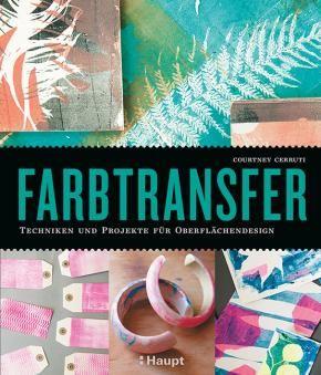 Cerruti, Courtney «Farbtransfer. Techniken und Projekte für Oberflächendesign»…