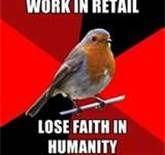 Retail robin meme. This pretty much applies to all service jobs.