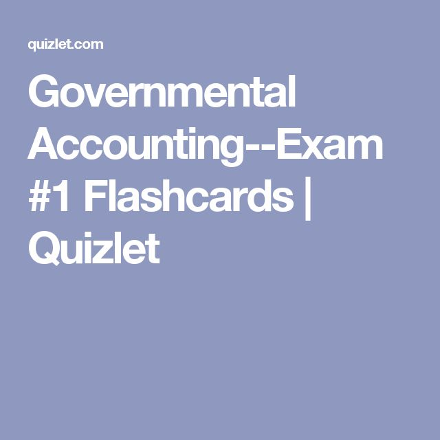 Governmental Accounting--Exam #1 Flashcards   Quizlet
